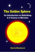 The Golden Sphere -  An Introduction to Rebirthing & A Course in Miracles